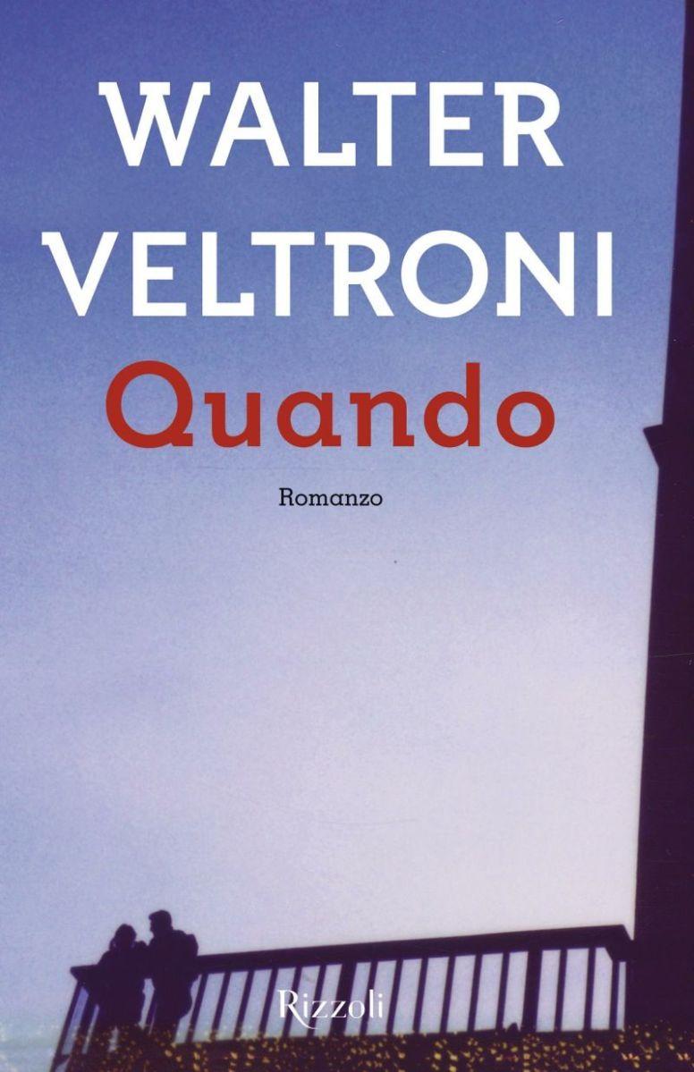 Libri diseducativi e scopiazzati (?) da non leggere manco sotto tortura (2) – Quando di Walter Veltroni